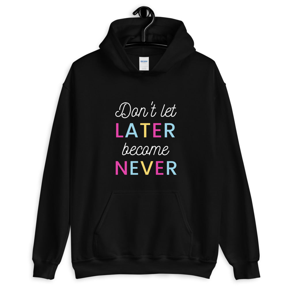 Don't Let Later Become Never Unisex Hoodie - The Travel Shopp