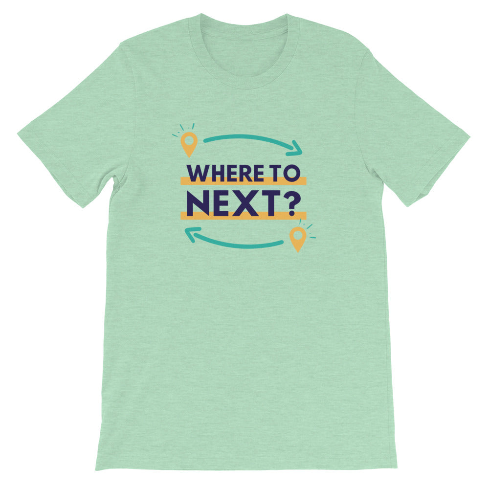 Where to Next Unisex T-Shirt - Gifts Fresh