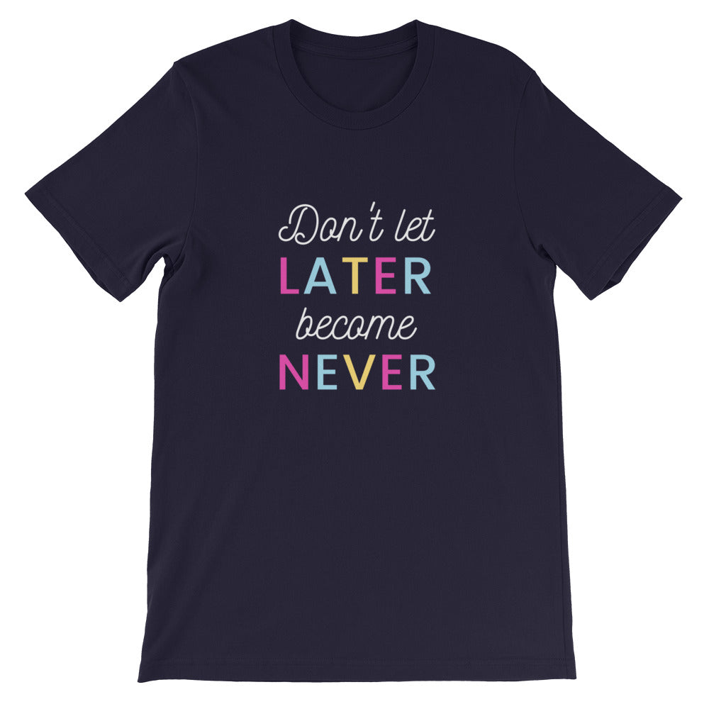Don't Let Later Become Never Unisex T-Shirt - The Travel Shopp