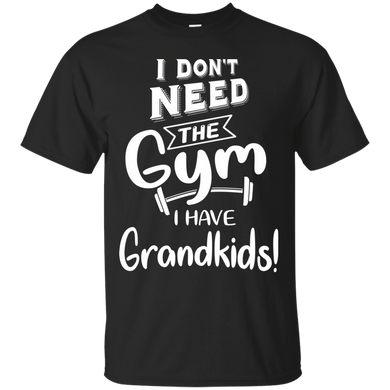 I dont need the Gym I have Grandkids G200 Gildan Ultra Cotton T-Shirt