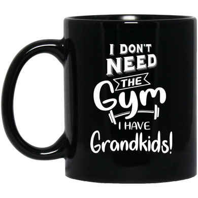 I dont need the Gym I have Grandkids Black Mugs