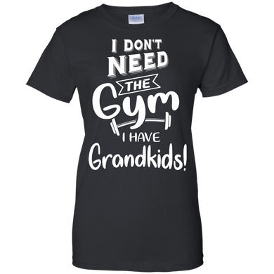 I dont need the Gym I have Grandkids G200L Gildan Ladies' 100% Cotton T-Shirt