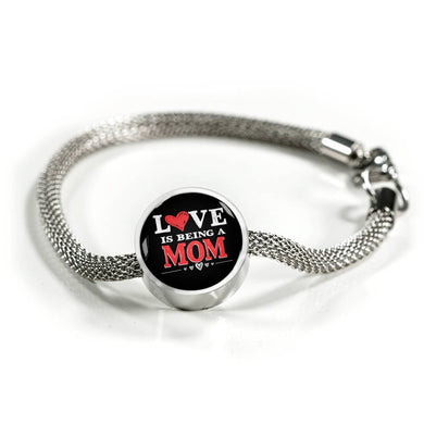 Love is Being a Mom - Luxury Steel Bracelet
