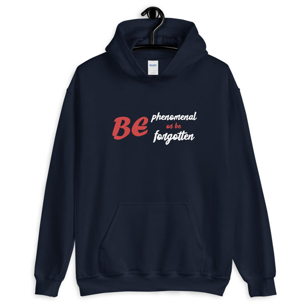 A navy blue motivational quotes clothing hoodie that says be phenomenal or forgotten