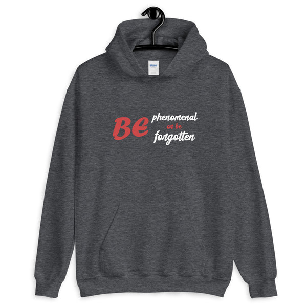 A dark heather motivational quotes clothing hoodie that says be phenomenal or forgotten