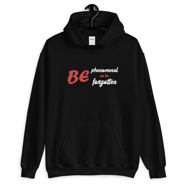 A black motivational quotes clothing hoodie that says be phenomenal or forgotten