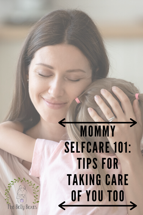 Mommy Selfcare 101: Tips for Taking Care of YOU Too