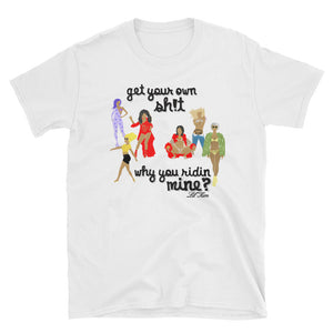 """Get Your Own""  Unisex T-Shirt"