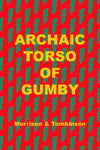 Archaic Torso of Gumby