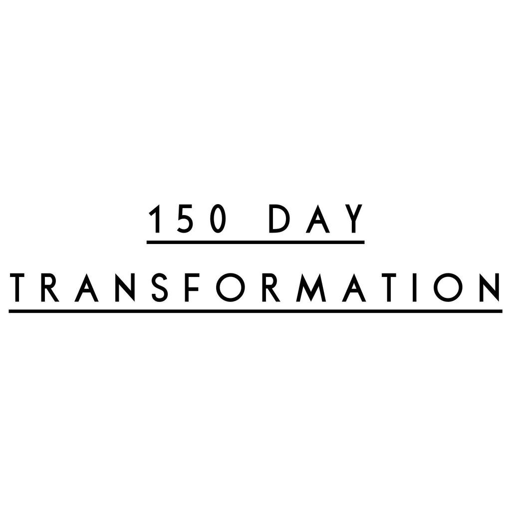MY PERSONAL 150 DAY TRANSFORMATION