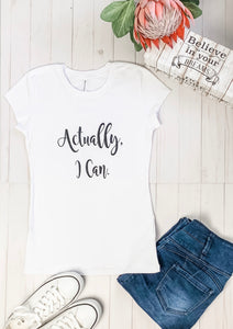 Actually, I can T-shirt (Rounded Neck)