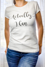 Load image into Gallery viewer, Actually, I can T-shirt (Rounded Neck)