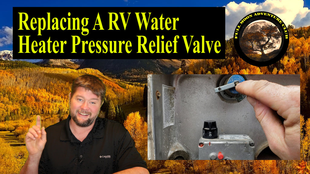 Replacing The RV Water Heater Pressure Relief Valve