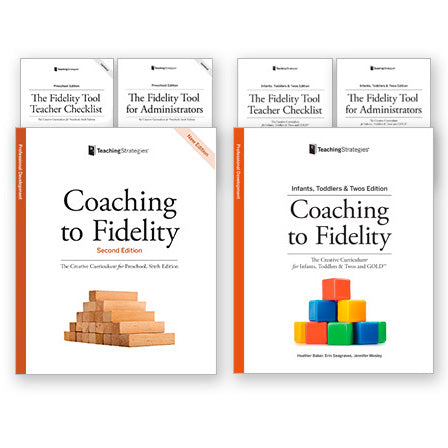 Coaching to Fidelity, Second Edition, The Creative Curriculum® for Preschool, Sixth Edition and Coaching to Fidelity, The Creative Curriculum® for Infants, Toddlers & Twos and GOLD™