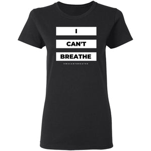 I Can't Breathe Ladies' 5.3 oz. T-Shirt