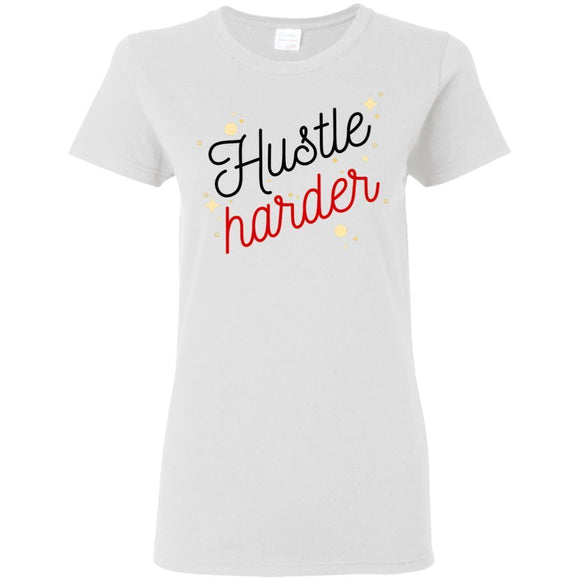Hustle harder Ladies' 5.3 oz. T-Shirt - Newday Unlimited