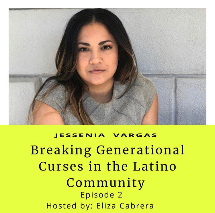 Breaking Generational Curses in the Latino Community Ft. Jessenia Vargas