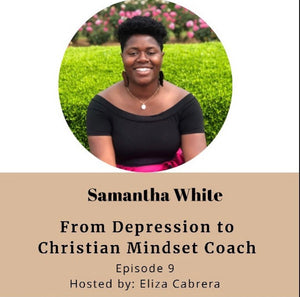 From Depression to Christian Mindset Coach Ft. Samantha White