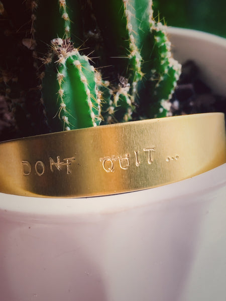 DONT QUIT Brass Cuff