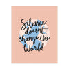 Silence Doesn't Change the World Print (100% of Proceeds Donated)