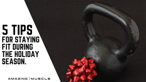 5 TIPS FOR STAYING FIT DURING THE HOLIDAY SEASON