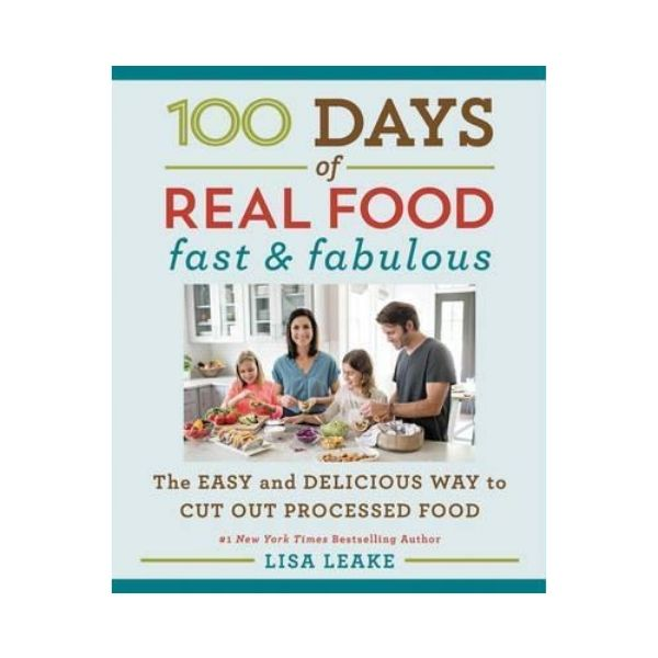 100 Days of Real Food: Fast & Fabulous - Lisa Leake