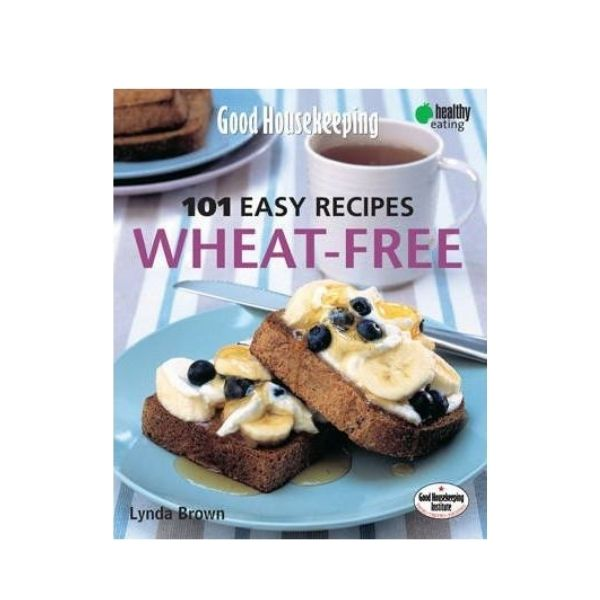 Good Housekeeping: 101 Easy Recipes - Wheat Free - Lynda Brown