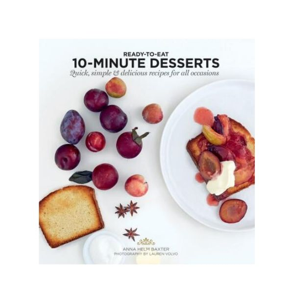 Ready-To-Eat: 10 Minute Desserts - Anna Helm Baxter