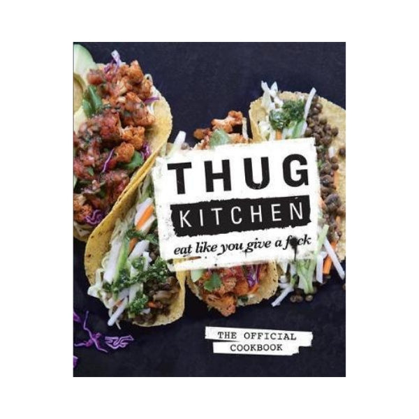 Thug Kitchen - Eat Like You Give a F***k
