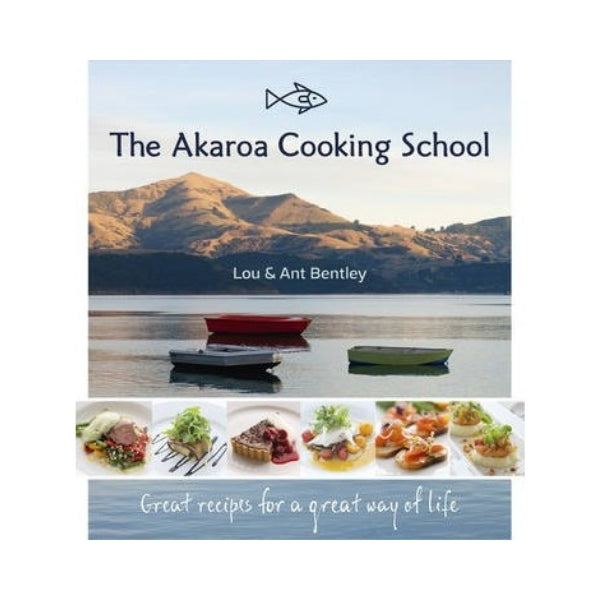The Akaroa Cooking School (Signed) - Lou & Ant Bentley