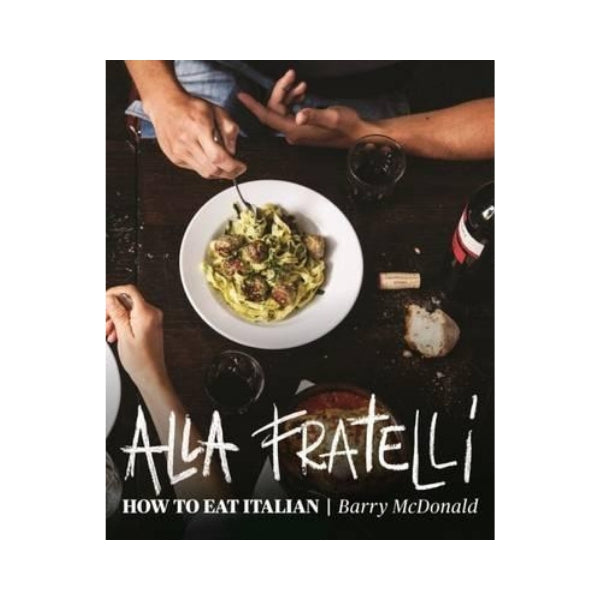 Alla Fratell! -  How to Eat Italian