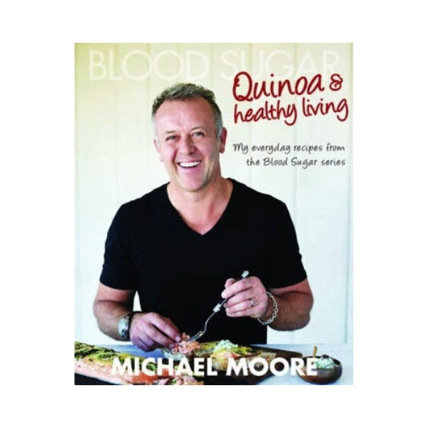 Blood Sugar: Quinoa & Healthy Living - Michael Moore
