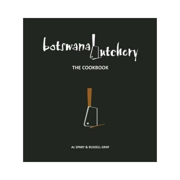 Botswana Butchery: The Cookbook - Al Spary & Russell Gray