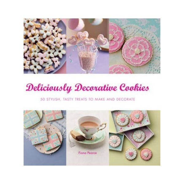 Deliciously Decorative Cookies - Fiona Pearce