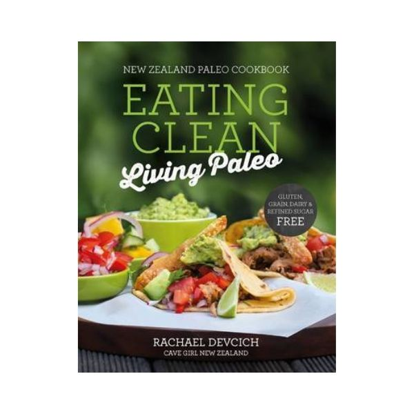 New Zealand Paleo Cookbook:  Eating Clean Living Paleo - Rachel Devcich