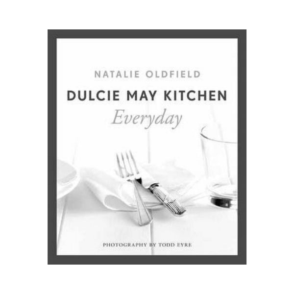 Dulcie May Kitchen:  Everyday - Natalie Oldfield