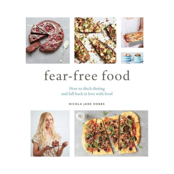 Fear- free Food:  How to ditch dieting and fall back in love with food