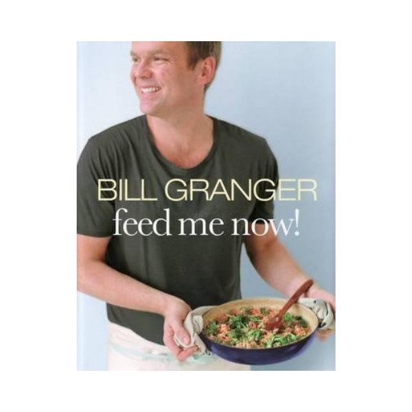 Feed me now! - Bill Granger
