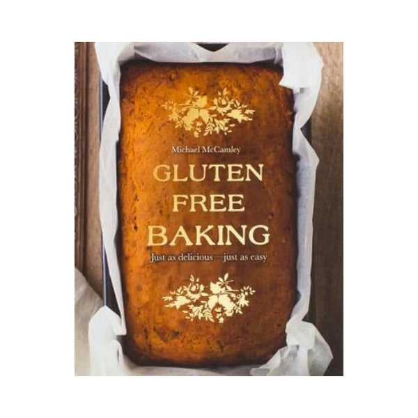 Gluten Free Baking:  Just as delicious - just as easy