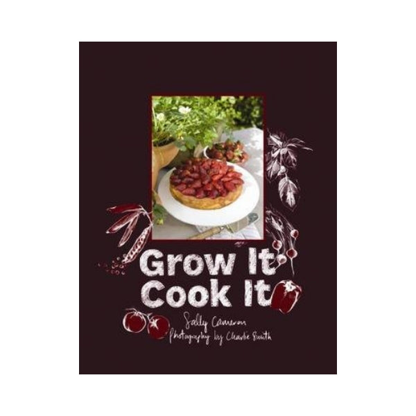 Grow It Cook It - Sally Cameron