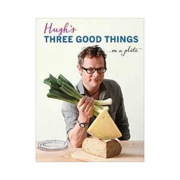 Hugh's Three Good Things....on a plate