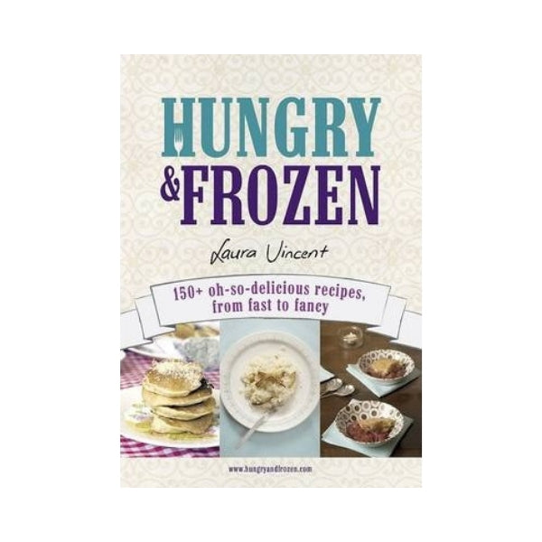 Hungry & Frozen:  150 oh-so-delicious recipes, from fast to fancy