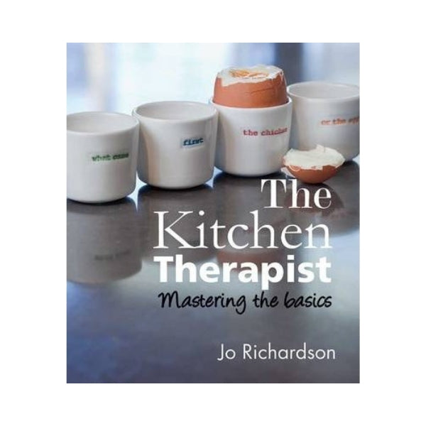 The Kitchen Therapist: Mastering the Basics - Jo Richardson
