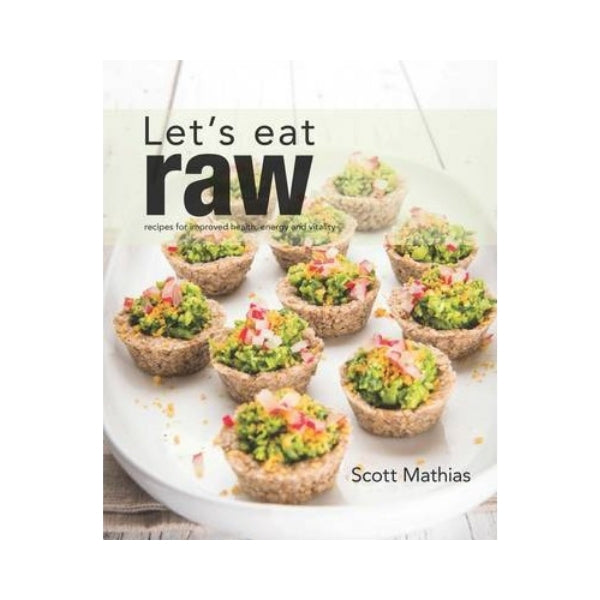 Let's Eat Raw:  recipes for improved health and vitality