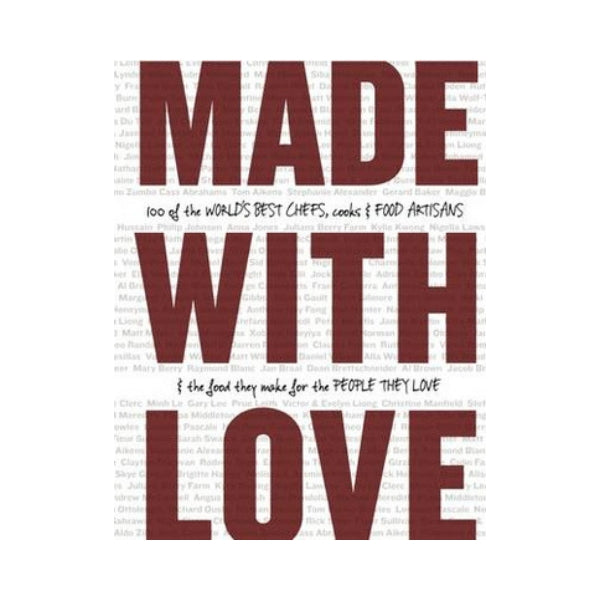 Made with Love - 100 of the Worlds best Chefs, Cooks & Food Artisans