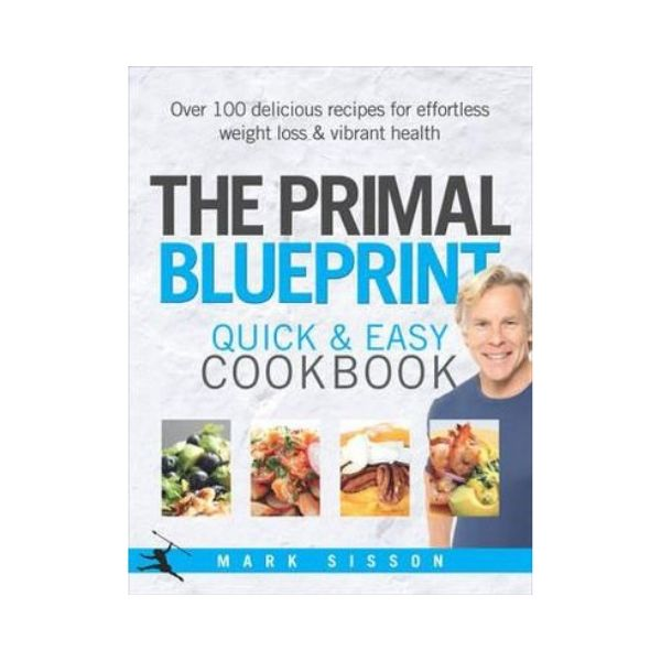 The Primal Blueprint:  Quick and Easy Cookbook - Mark Sisson