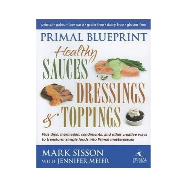 Primal Blueprint:  Healthy Sauces, Dressing and Toppings