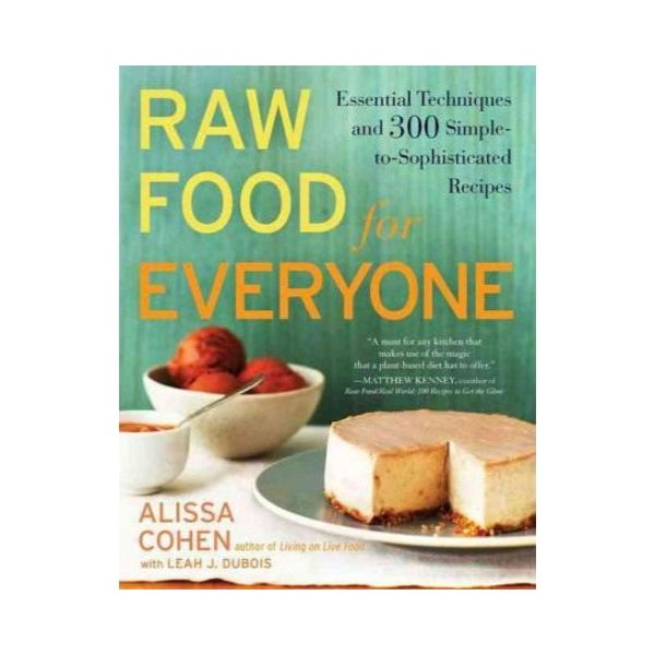 Raw Food for Everyone - Alissa Cohen