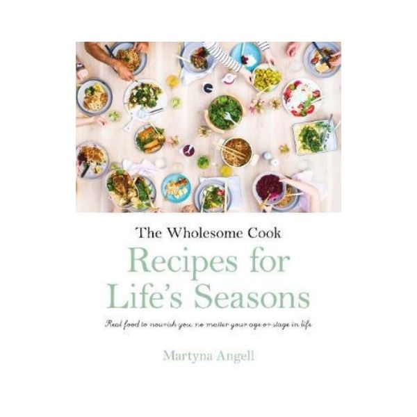 The Wholesome Cook: Recipes for Life's Seasons - Martyna Angell