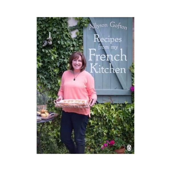 Recipes from my French Kitchen - Allyson Gofton